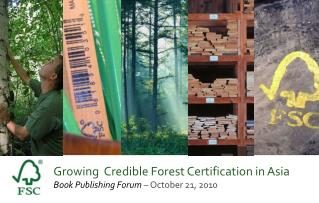Growing  Credible Forest Certification in Asia Book Publishing Forum  � October 21, 2010