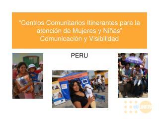 """""""Centros Comunitarios Itinerantes para la atención de Mujeres y Niñas""""  Comunicación y Visibilidad"""