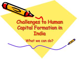 Challenges to Human Capital Formation in India