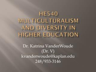 HE540  multiculturalism  and diversity in  higher education
