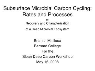 Brian J. Mailloux Barnard College For the  Sloan Deep Carbon Workshop May 16, 2008