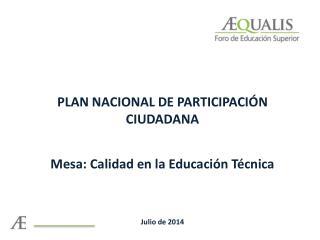 PLAN NACIONAL DE PARTICIPACIÓN CIUDADANA Mesa: Calidad en la Educación Técnica