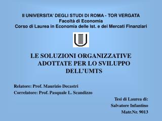 LE SOLUZIONI ORGANIZZATIVE ADOTTATE PER LO SVILUPPO DELL'UMTS Relatore: Prof. Maurizio Decastri