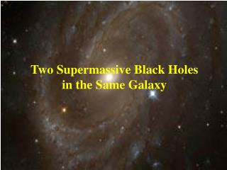 Two Supermassive Black Holes in the Same Galaxy