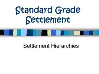 Standard Grade Settlement