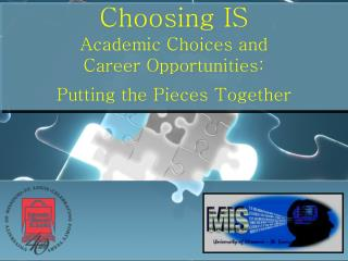 Choosing IS Academic Choices and Career Opportunities:   Putting the Pieces Together