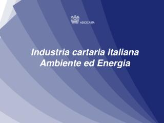 Industria cartaria italiana Ambiente ed Energia