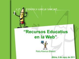 """""""Recursos Educatius en la Web"""" Rafa Atienza Blasco"""