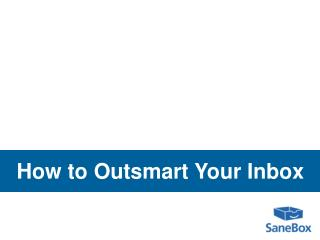 How to Outsmart Your Inbox