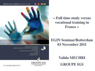 «Full time study versus vocational training in France» EGIN Seminar/Rotterdam 03 November 2011