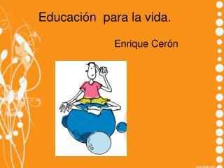 Educación  para la vida.