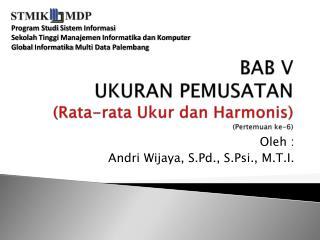 BAB V UKURAN PEMUSATAN (Rata-rata  Ukur dan Harmonis ) ( Pertemuan  ke-6)