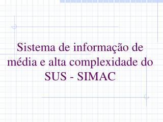 Sistema de informação de  média e alta complexidade do SUS - SIMAC