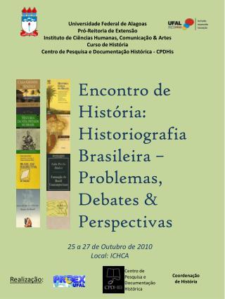 Encontro de História:  Historiografia Brasileira – Problemas, Debates & Perspectivas