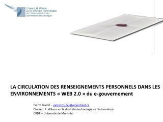 LA CIRCULATION DES RENSEIGNEMENTS PERSONNELS DANS LES ENVIRONNEMENTS «WEB 2.0» du e-gouvernement