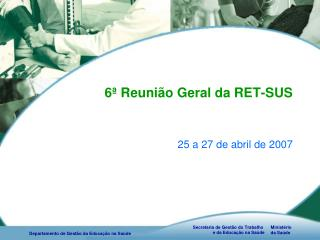 6ª Reunião Geral da RET-SUS
