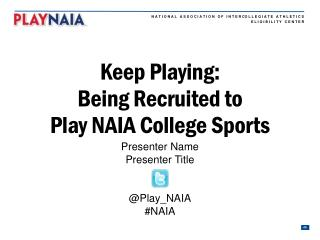 Keep Playing: Being Recruited to  Play NAIA College Sports