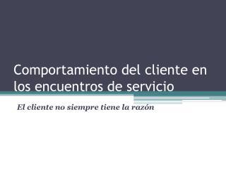 Comportamiento  del  cliente  en los  encuentros  de  servicio