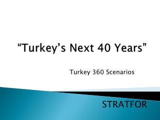 """Turkey's Next 40 Years"""