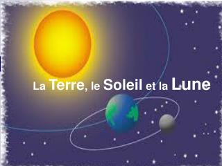 La  Terre , le  Soleil  et la  Lune