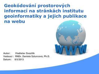 Autor:     Vladislav  Svozilík Vedoucí :   RNDr . Daniela  Szturcová , Ph.D.