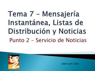 Tema  7  �  Mensajer�a Instant�nea, Listas de Distribuci�n y Noticias