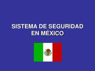 SISTEMA DE SEGURIDAD EN MÉXICO