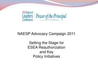 NAESP Advocacy Campaign 2011 Setting the Stage for  ESEA Reauthorization  and Key