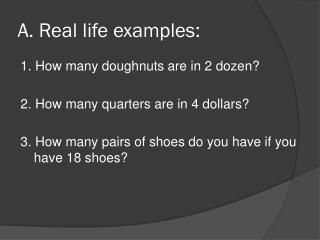 A. Real life examples: