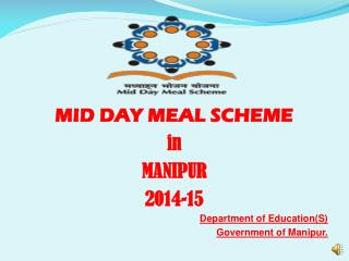 MID DAY MEAL SCHEME in MANIPUR 2014-15 Department of Education(S) Government of Manipur.