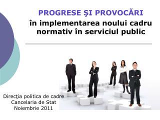 PROGRESE ?I PROVOC?RI �n implementarea noului cadru normativ �n serviciul public