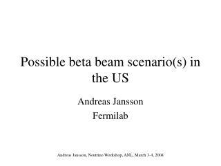 Possible beta beam scenario(s) in the US