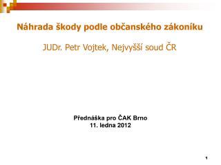 Náhrada škody podle občanského zákoníku JUDr. Petr Vojtek, Nejvyšší soud ČR