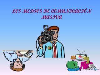 LOS MEDIOS DE COMUNICACIÓN MASIVA