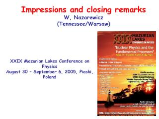 Impressions and closing remarks W, Nazarewicz (Tennessee/Warsaw)