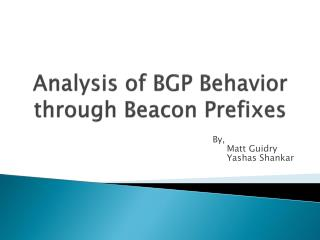 Analysis of BGP Behavior through Beacon Prefixes