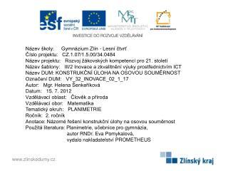 Název školy:     Gymnázium Zlín - Lesní čtvrť Číslo projektu:   CZ.1.07/1.5.00/34.0484