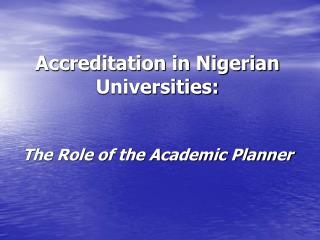 Accreditation in Nigerian Universities:    The Role of the Academic Planner