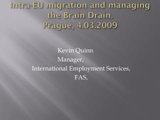 Intra-EU migration and managing the Brain Drain.  Prague, 4.03.2009