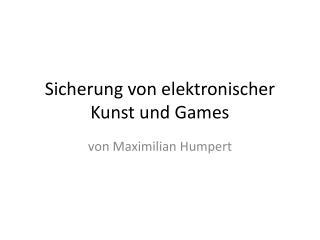 Sicherung von elektronischer Kunst und Games
