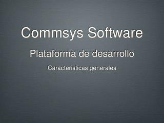Commsys Software Plataforma de desarrollo
