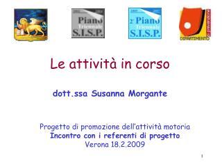 Le attivit  in corso  dott.ssa Susanna Morgante