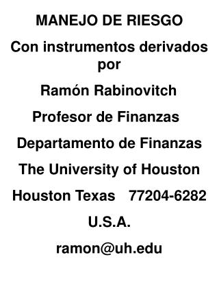 MANEJO DE RIESGO Con instrumentos derivados por   Ram ó n Rabinovitch Profesor de Finanzas