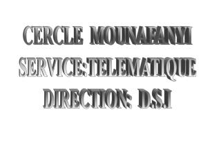 CERCLE  MOUNAFANYI SERVICE:TELEMATIQUE DIRECTION:  D.S.I