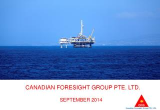 CANADIAN FORESIGHT GROUP PTE. LTD. SEPTEMBER  2014