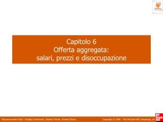 Capitolo 6 Offerta aggregata:  salari, prezzi e disoccupazione