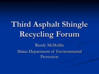 Third Asphalt Shingle Recycling Forum