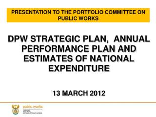 DPW STRATEGIC PLAN,  ANNUAL PERFORMANCE PLAN AND ESTIMATES OF NATIONAL EXPENDITURE 13 MARCH  201 2