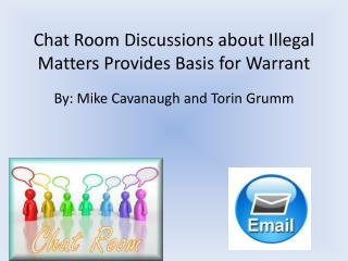 Chat Room Discussions about Illegal Matters Provides Basis for Warrant