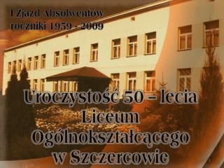 Uroczystość  50  –  lecia Liceum Ogólnokształcącego  w  Szczercowie